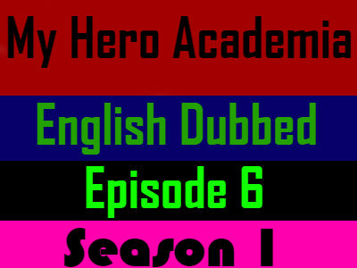My Hero Academia Season 1 Episode 6 English Dubbed