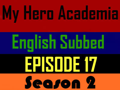 My Hero Academia Season 2 Episode 17 English Subbed
