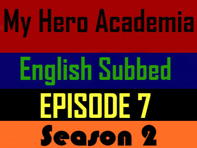 My Hero Academia Season 2 Episode 7 English Subbed