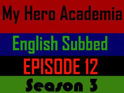 My Hero Academia Season 3 Episode 12 English Subbed