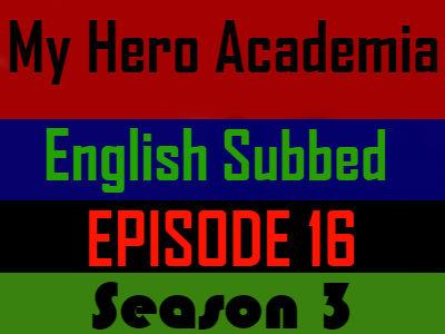 My Hero Academia Season 3 Episode 16 English Subbed