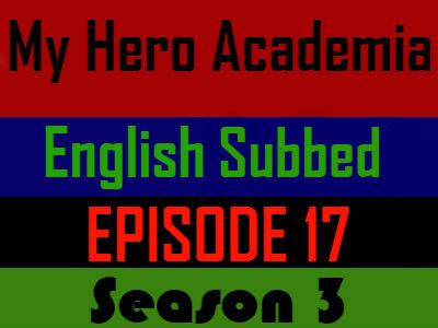 My Hero Academia Season 3 Episode 17 English Subbed