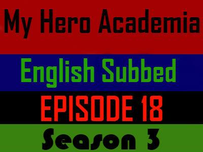 My Hero Academia Season 3 Episode 18 English Subbed