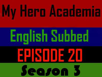 My Hero Academia Season 3 Episode 20 English Subbed
