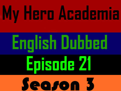 My Hero Academia Season 3 Episode 21 English Dubbed