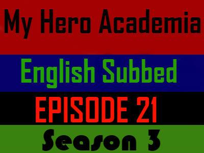 My Hero Academia Season 3 Episode 21 English Subbed