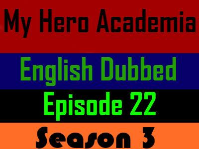 My Hero Academia Season 3 Episode 22 English Dubbed