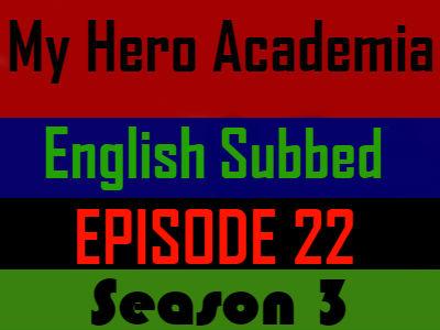 My Hero Academia Season 3 Episode 22 English Subbed