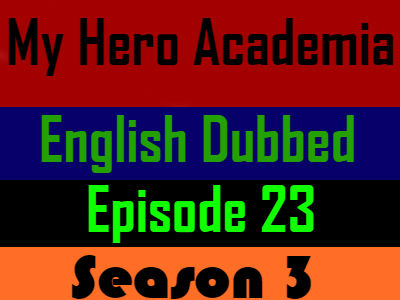 My Hero Academia Season 3 Episode 23 English Dubbed
