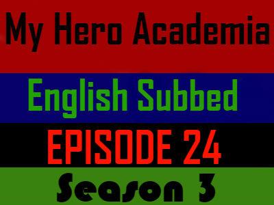 My Hero Academia Season 3 Episode 24 English Subbed