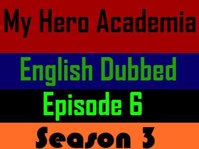 My Hero Academia Season 3 Episode 6 English Dubbed
