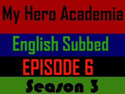 My Hero Academia Season 3 Episode 6 English Subbed