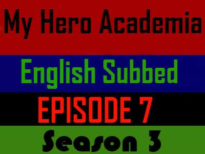 My Hero Academia Season 3 Episode 7 English Subbed